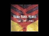 Yeah Yeah Yeahs - Show Your Bones - Warrior (with lyrics)