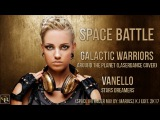 Space Battle - Galactic Warriors vs. Vanello (Space Intruder Mix) edit. 2k17