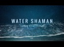 Water Shaman - Shaman Drum Journey Koshi bells - Tantra Music | Calm