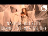 Najoua Belyzel - Comme toi CLIP OFFICIEL MAKING OFF