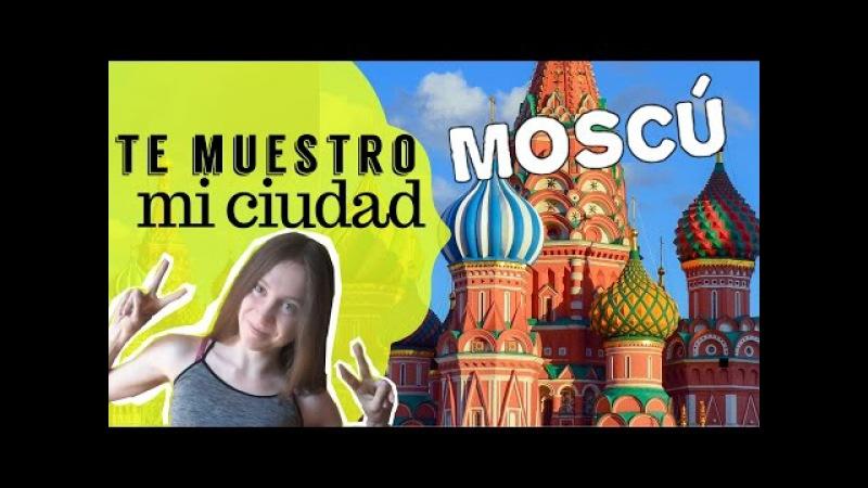 ★TE MUESTRO MI CIUDAD ★ MOSCÚ ★