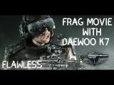 Frag Movie with Daewoo K7  Флоулес  Warface