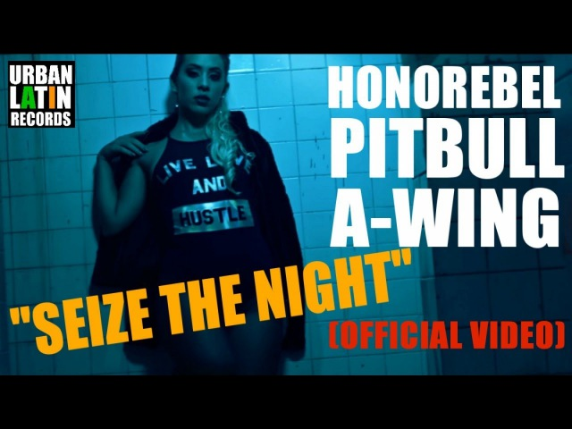 HONOREBEL, PITBULL, A-WING - SEIZE THE NIGHT - (OFFICIAL VIDEO) REGGAETON 2018