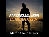 Bob Sinclar feat Akon - Til The Sun Rise Up (Martin Cloud Remix)