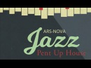 Ars Nova Jazz - Pent Up House