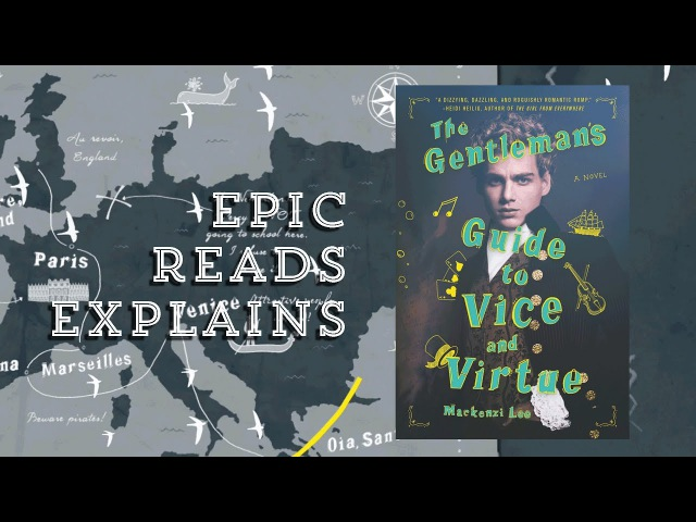 The Gentleman's Guide To Vice and Virtue by Mackenzi Lee | Epic Reads Explains | Book Trailer
