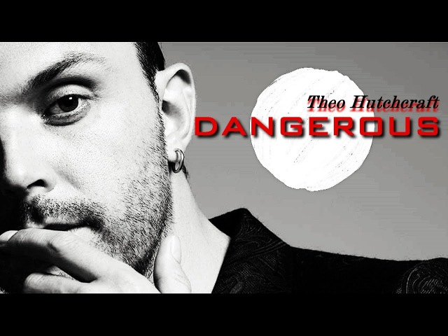 DANGEROUS - Theo Hutchcraft (Hurts)