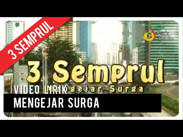 3 Semprul - Mengejar Surga   Video Lirik