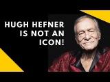 Hugh Hefner is NOT an icon!