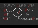 Cover Twenty Øne pilØts House of Gold by Blagcustom