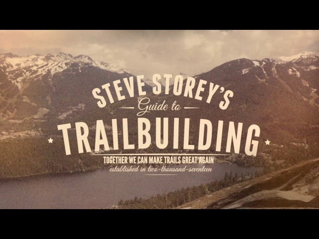 Steve Storey's Guide to MTB Trail Building - Crankworx Dirt Diaries 2017
