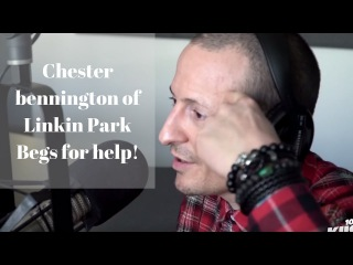 Chester Bennington's cry for HELP! Linkin Park