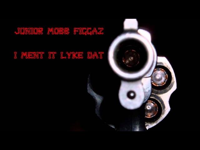 Junior Mobb Figgaz - I Ment It Lyke Dat (RIP HELL VELL)