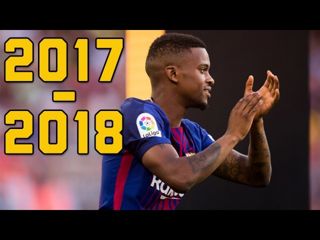 Nelson Semedo ● FC Barcelona 2017-2018 ● The Beginning