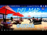 GUITAR DEL MAR - SUMMER SPECIAL MIX - Chillout Lounge 2017 Mix Feeling Happy Top Relaxing music