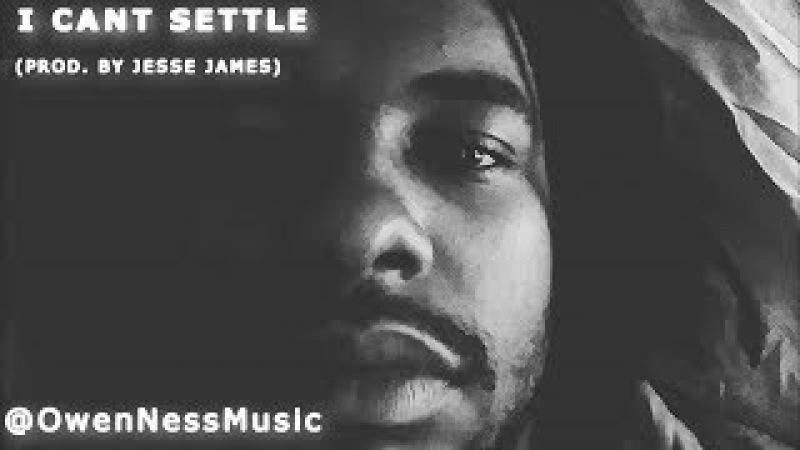 OWEN-NESS - I CANT SETTLE (Prod by Jesse James) BRAND NEW SINGLE!!