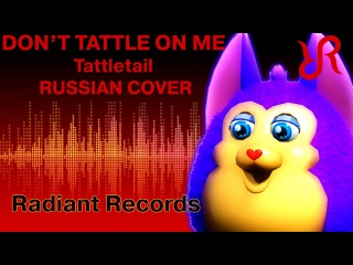 Tattletail Song [Don't Tattle On Me] на русском перевод / The Living Tombstone REMIX