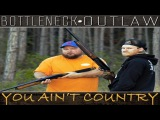 Bottleneck &amp Outlaw - You Ain't Country