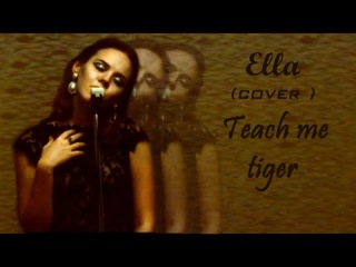 Ella \\\ cover \\\ Teach me tiger - April Stevens (Marilyn Monroe)