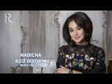 Hadicha - Aziz diyorim  Хадича - Азиз диёрим (music version)
