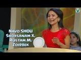 Navo SHOU - Shohsanam Xolmirzayeva, Rustam Muhammadiyev, Zoirbek  Наво ШОУ