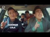 Jahongir - Lola  Жахонгир - Лола