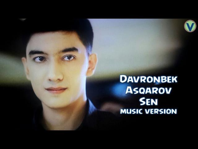 Davronbek Asqarov - Sen | Давронбек Аскаров - Сен (music version) 2017