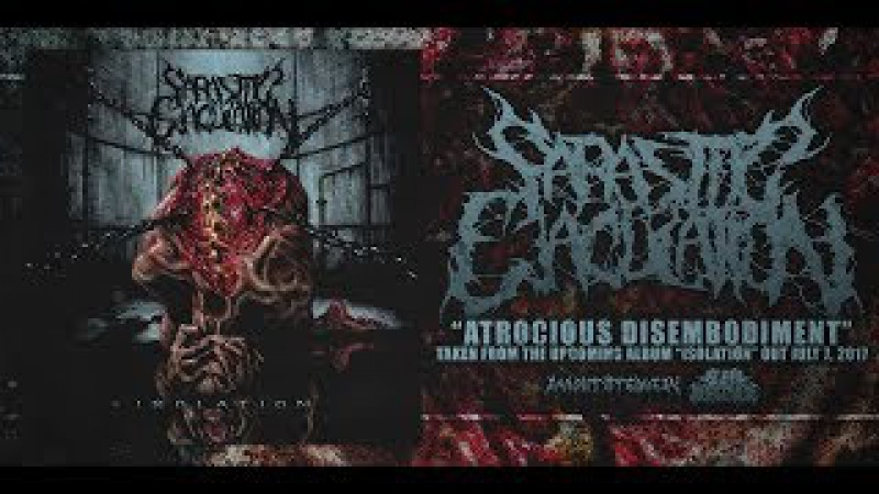 PARASITIC EJACULATION - ATROCIOUS DISEMBODIMENT [SINGLE] (2017) SW EXCLUSIVE