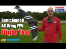 SonicModell AR.Wing Ready-To-Fly *LOW PRICE* FPV RC plane: ESSENTIAL FLIGHT TEST [*UltraHD and 4K*]