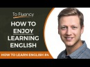 How to Learn English: Tip 4 - Enjoy the Journey (Learn English Fast)