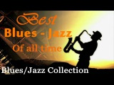 Best Blues Jazz Songs Of All Time  Blues Jazz  Love Songs Ever  Jazz and Blues Greatest Hits
