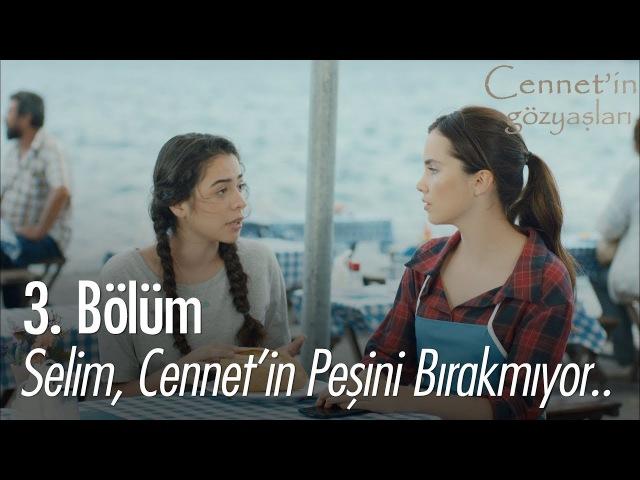 Selim, Cennetin peşini bırakmıyor.. - Cennetin Gözyaşları 3. Bölüm