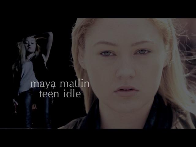 Maya matlin   teen idle