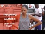 Training Diaries London 2017 Allyson Felix - IAAF Diamond League