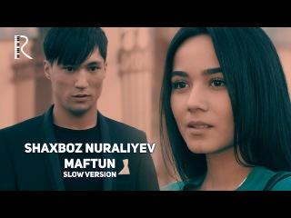 Shaxboz Nuraliyev - Maftun   Шахбоз Нуралиев - Мафтун (slow version)