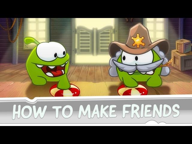How to Make Friends? Om Nom's Guide to True Friendship, Part 1