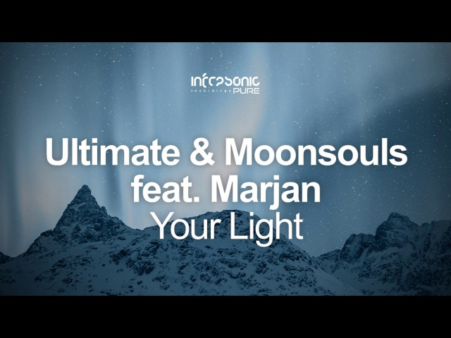 Ultimate Moonsouls feat. Marjan - Your Light [Infrasonic Pure] OUT NOW!