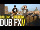 DUB FX - DONT GIVE UP (BalconyTV)