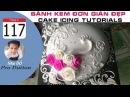 Cách Làm Bánh Kem Đơn Giản Đẹp ( 117 ) Cake Icing Tutorials Buttercream ( 117 ))