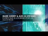 Mark Sherry &amp Alex Di Stefano - Everyone Is Looking For Us (Dulcet Remix)