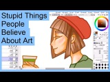 Stupid Things People Believe About Art