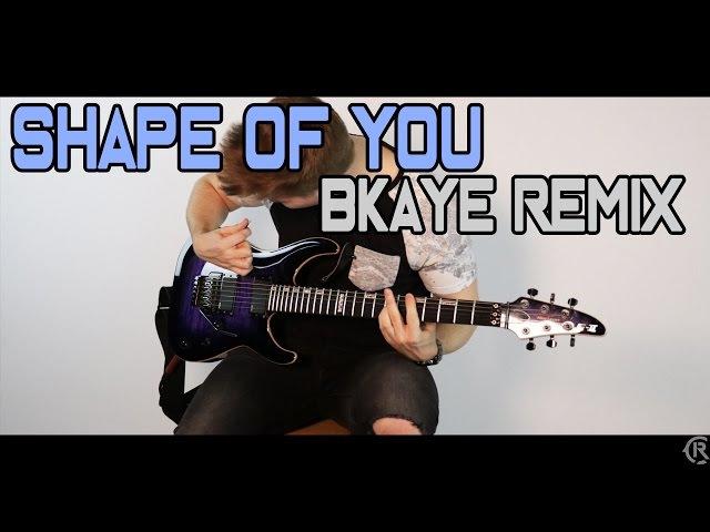 Shape of You (BKAYE Remix) - Ed Sheeran - Cole Rolland (Guitar Remix)