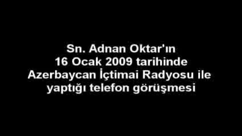 SN. ADNAN OKTAR'IN AZERBAYCAN İCTİMAİ RADYOSU İLE YAPTIĞI TELEFON GÖRÜŞMESİ (2009.01.16)
