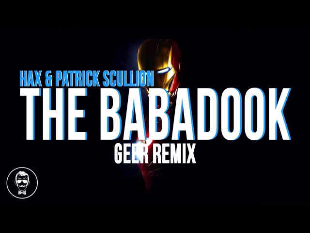 HAX Patrick Scullion - The Babadook (GEER Trap Remix)