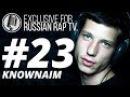 KNOWNAIM LIVE Exclusive For Russian Rap TV 23