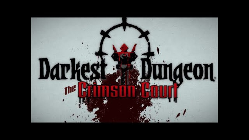 Darkest Dungeon: The Crimson Court (Стрим девятый)