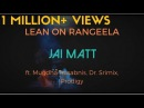 Lean On Rangeela - Jai Matt ft. Mugdha Hasabnis, Dr. Srimix, proDiJy (Major Lazer) | 2017