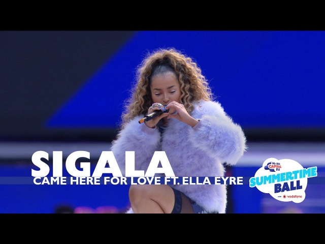 Sigala 'Came Here For Love' ft Ella Eyre Live At Capital's Summertime Ball 2017