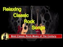 Best Classic Rock Music of The Century - Relaxing classic rock songs 2017- Classic Rock Compilation