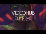 Elk Road - Not to worry (Feat.  Governors) (VideoHUB)